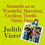 Alexander and the Wonderful, Marvelous, Excellent, Terrific 90 Days   Judith Viorst