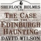 Sherlock Holmes and the Case of the Edinburgh Haunting Hörbuch von David Wilson Gesprochen von: David Bufton