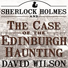 Sherlock Holmes and the Case of the Edinburgh Haunting Audiobook by David Wilson Narrated by David Bufton