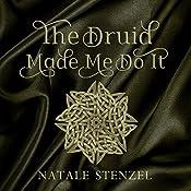 The Druid Made Me Do It: Pandora, Book 2   Natale Stenzel