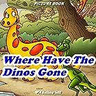 Where Have the Dinos Gone? Hörbuch von Adelina hill Gesprochen von: Tiffany Marz