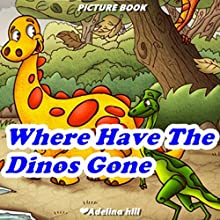 Where Have the Dinos Gone? Audiobook by Adelina hill Narrated by Tiffany Marz