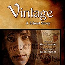 Vintage: A Ghost Story (       UNABRIDGED) by Steve Berman Narrated by Jason Frazier