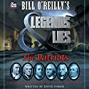 Bill O'Reilly's Legends and Lies: The Patriots Audiobook by Bill O'Reilly, David Fisher Narrated by Bill O'Reilly, Holter Graham
