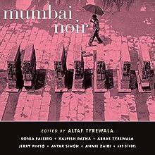 Mumbai Noir (       UNABRIDGED) by Altaf Tyrewala Narrated by Manish Dongardive, Vikas Adam, Farah Bala, Deepti Gupta, Sanjiv Jhaveri, Samrat Chakrabarti