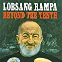 Beyond the Tenth Audiobook by T. Lobsang Rampa Narrated by Clay Lomakayu