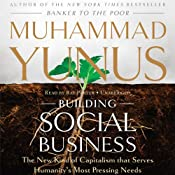 Building Social Business: The New Kind of Capitalism That Serves Humanitys Most Pressing Needs | [Muhammad Yunus]