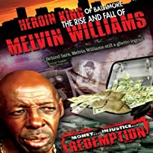 Heroin King of Baltimore: The Rise and Fall of Melvin Williams  by Melvin Williams Narrated by Melvin Williams