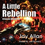 A Little Rebellion: Crimson Worlds (       UNABRIDGED) by Jay Allan Narrated by Jeff Bower