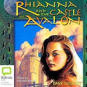 Rhianna and the Castle of Avalon: Rhianna Trilogy | [Dave Luckett]