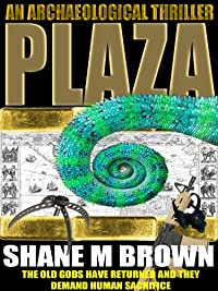Plaza: An Archaeological Thriller by Shane M Brown ebook deal