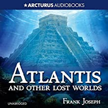 Atlantis and Other Lost Worlds | Livre audio Auteur(s) : Frank Joseph Narrateur(s) : Blake Kubena