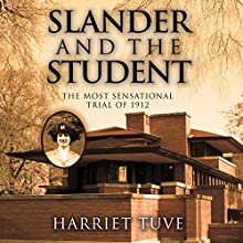Slander and the Student: The Most Sensational Trial of 1912 Audiobook by Harriet Tuve Narrated by Jill Amadio