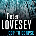 Cop to Corpse: Book 12 in the Peter Diamond Mysteries Audiobook by Peter Lovesey Narrated by Michael Tudor Barnes