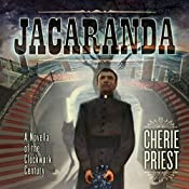 Jacaranda: A Novella of the Clockwork Century | Cherie Priest