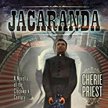 Jacaranda: A Novella of the Clockwork Century (       UNABRIDGED) by Cherie Priest Narrated by Jonathan Davis