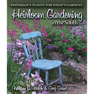 Heirloom Gardening in the South: Yesterday's Plants for Today's Gardens (AgriLife Research and Extension Service Series)