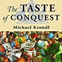 The Taste of Conquest: The Rise and Fall of the Three Great Cities of Spice (       UNABRIDGED) by Michael Krondl Narrated by Todd McLaren