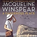 A Dangerous Place: Maisie Dobbs Mysteries, Book 11 Audiobook by Jacqueline Winspear Narrated by Orlagh Cassidy