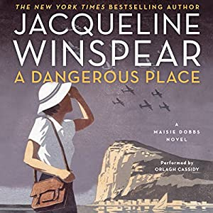A Dangerous Place: Maisie Dobbs Mysteries, Book 11 (       UNABRIDGED) by Jacqueline Winspear Narrated by Orlagh Cassidy