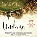 Undone: A Story of Making Peace with an Unexpected Life Audiobook by Michele Cushatt Narrated by Michele Cushatt