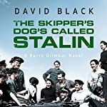 The Skipper's Dog's Called Stalin: A Harry Gilmour Novel, Book 2 | David Black