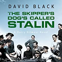 The Skipper's Dog's Called Stalin: A Harry Gilmour Novel, Book 2 Audiobook by David Black Narrated by James Langton