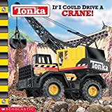 img - for If I Could Drive A Crane! (Tonka) by Michael Teitelbaum (2002-05-01) book / textbook / text book