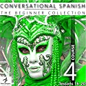 Conversational Spanish - The Beginner Collection: Course Four, Lessons 16-20 Audiobook by  Fluent Penguin, Silas Brazil Narrated by Michael Hatak