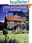 Chalk And Limestone Gardening: A Guid...