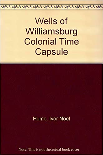 The Wells of Williamsburg: Colonial Time Capsules