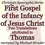 The First Gospel of the Infancy of Jesus Christ: Two Translations: Christian Apocrypha Series |  Thomas