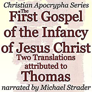 The First Gospel of the Infancy of Jesus Christ: Two Translations Audiobook