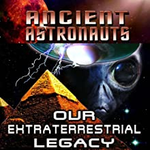 Ancients Astronauts: Our Extraterrestrial Legacy Radio/TV Program by Jason Martell,  Reality Entertainment Narrated by Jason Martell