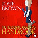 The Housewife Assassin's Handbook: The Housewife Assassin, Book 1 (       UNABRIDGED) by Josie Brown Narrated by Melissa Moran