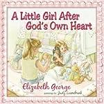 A Little Girl After God's Own Heart:...