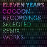 11 Years Cocoon Recordings - Selected Remix Works Various Artists