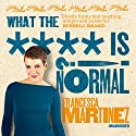 What the **** Is Normal?! Audiobook by Francesca Martinez Narrated by Francesca Martinez