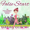 False Start: An Assignment: Romance Novel Audiobook by Barbara Valentin Narrated by Wendy Rich Stetson
