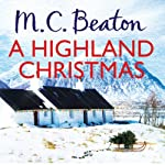 A Highland Christmas: Hamish Macbeth Series, Book 16 (       UNABRIDGED) by M. C. Beaton Narrated by David Monteath