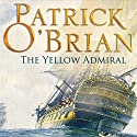 The Yellow Admiral: The Aubrey/Maturin Series, Book 18 Audiobook by Patrick O'Brian Narrated by Ric Jerrom