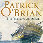 The Yellow Admiral: The Aubrey/Maturin Series, Book 18 | Patrick O'Brian