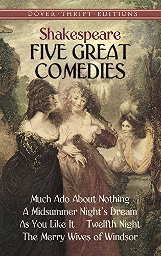 Five Great Comedies: Much Ado About Nothing, Twelfth Night, A Midsummer Night's Dream, As You Like It and The Merry Wives of Windsor (Dover Thrift Editions)