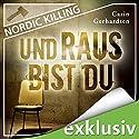 Und raus bist du (Nordic Killing) Audiobook by Carin Gerhardsen Narrated by Hans Jürgen Stockerl