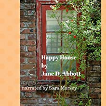 Happy House (       UNABRIDGED) by Jane D. Abbott Narrated by Sara Morsey