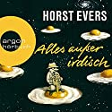 Alles außer irdisch Audiobook by Horst Evers Narrated by Horst Evers