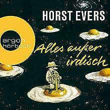 Alles außer irdisch Hörbuch von Horst Evers Gesprochen von: Horst Evers