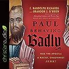 Paul Behaving Badly: Was the Apostle a Racist, Chauvinist Jerk? Hörbuch von E. Randolph Richards, Brandon J. O'Brien Gesprochen von: Sean Runnette