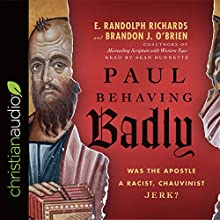 Paul Behaving Badly: Was the Apostle a Racist, Chauvinist Jerk? Audiobook by E. Randolph Richards, Brandon J. O'Brien Narrated by Sean Runnette