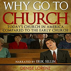 Why Go to Church?: Today's Church in America Compared to the Early Church | [Denise Lorenz]